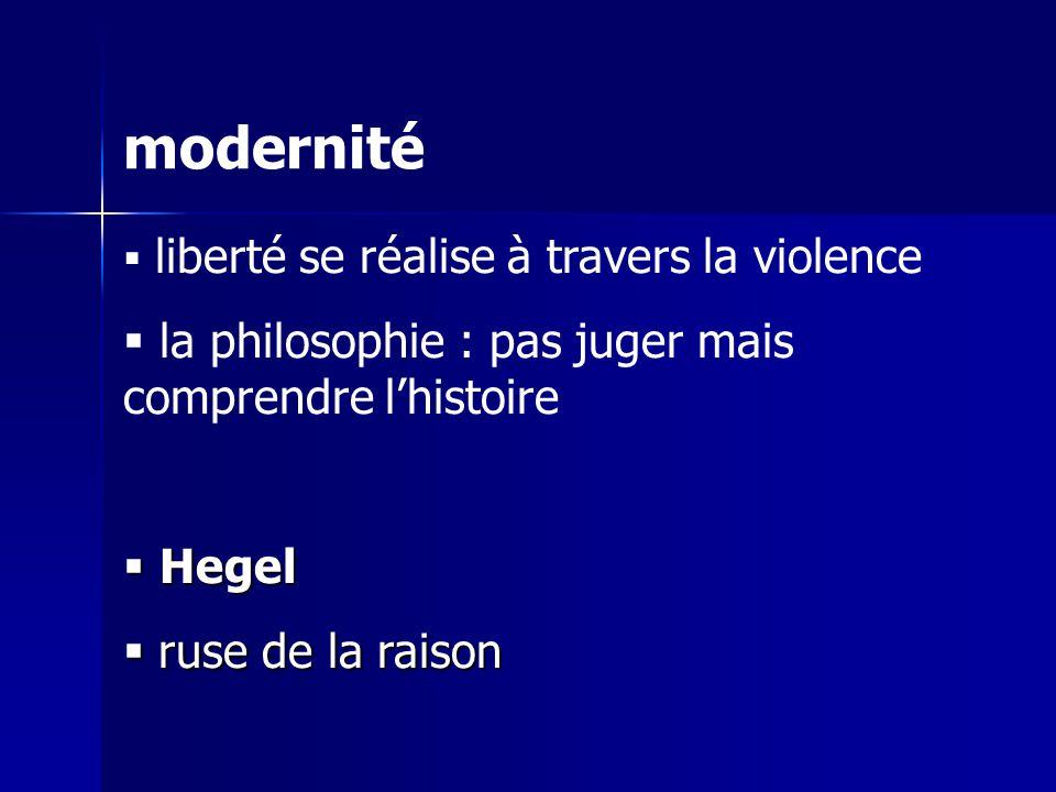 modernité la philosophie : pas juger mais comprendre l'histoire Hegel