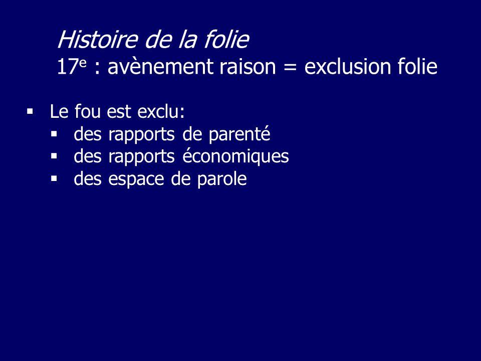 Histoire de la folie 17e : avènement raison = exclusion folie