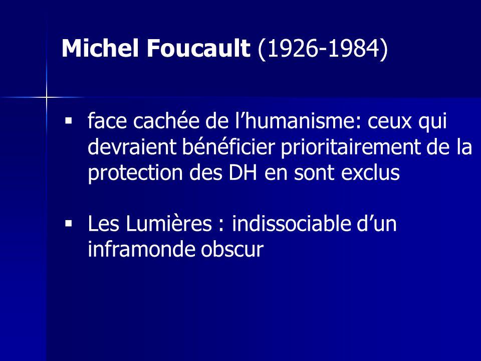 Michel Foucault (1926-1984) face cachée de l'humanisme: ceux qui devraient bénéficier prioritairement de la protection des DH en sont exclus.