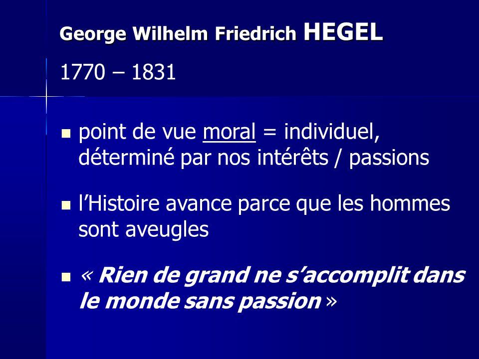 point de vue moral = individuel, déterminé par nos intérêts / passions