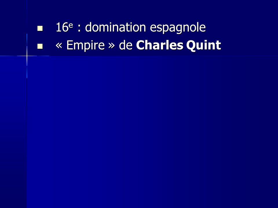 16e : domination espagnole « Empire » de Charles Quint