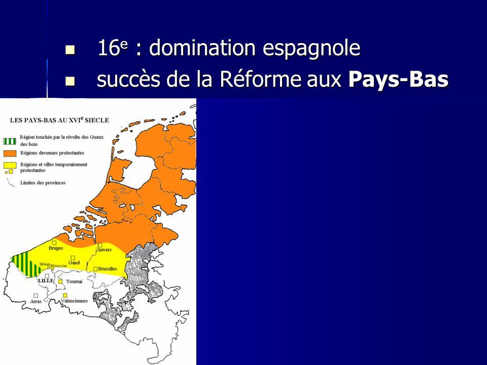 16e : domination espagnole succès de la Réforme aux Pays-Bas