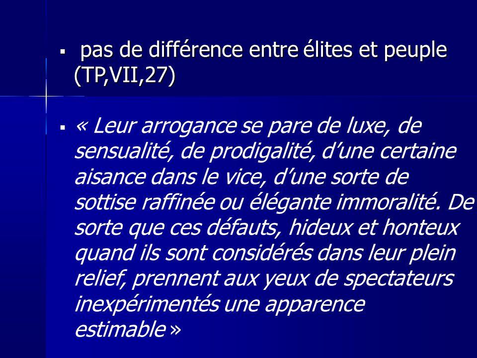 pas de différence entre élites et peuple (TP,VII,27)