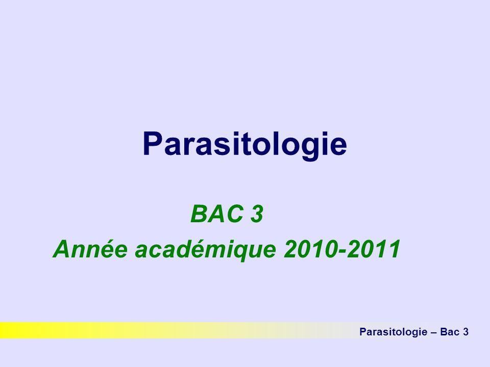 Parasitologie BAC 3 Année académique 2010-2011 Parasitologie – Bac 3