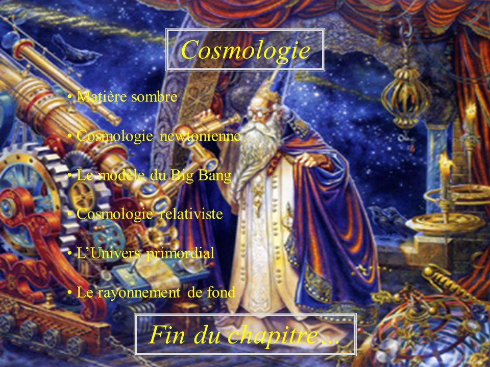 Cosmologie Fin du chapitre… • Matière sombre • Cosmologie newtonienne