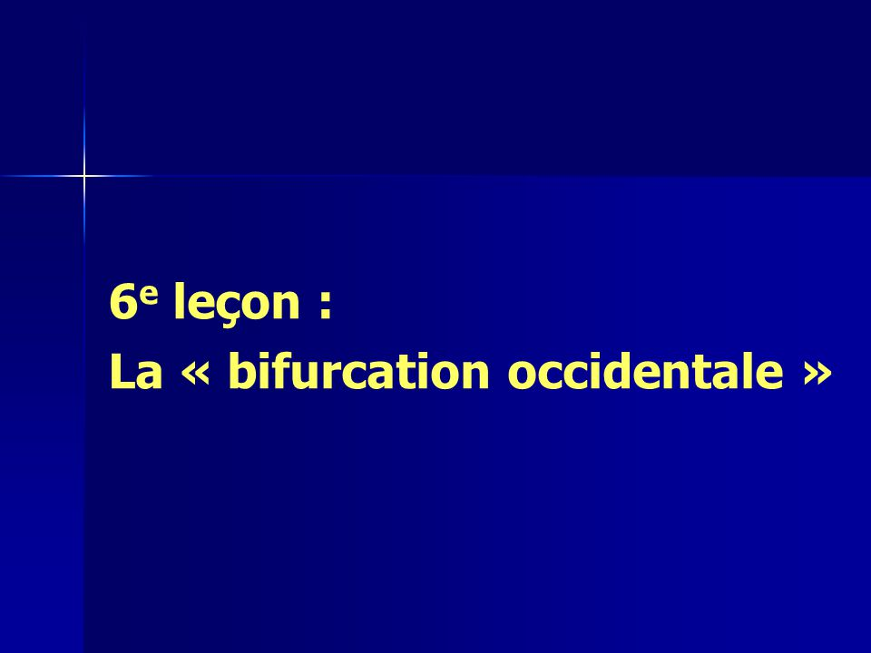 6e leçon : La « bifurcation occidentale »