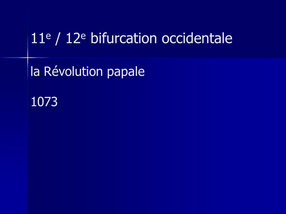 11e / 12e bifurcation occidentale la Révolution papale 1073
