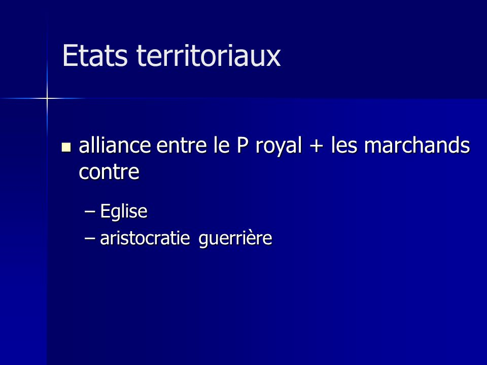 Etats territoriaux alliance entre le P royal + les marchands contre