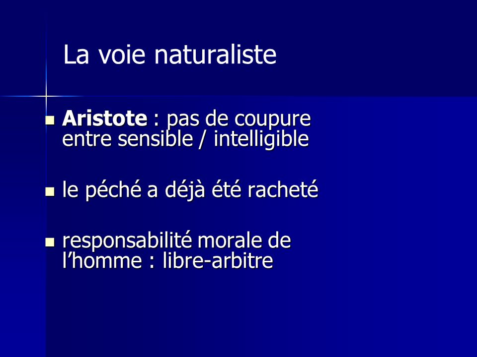 La voie naturaliste Aristote : pas de coupure entre sensible / intelligible. le péché a déjà été racheté.