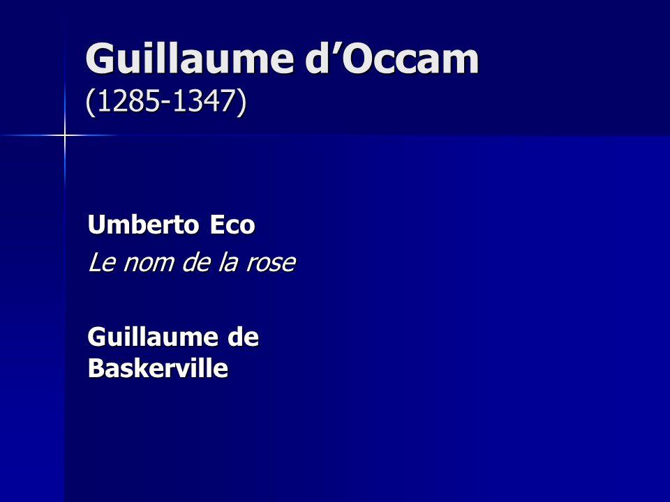 Guillaume d'Occam (1285-1347) Umberto Eco Le nom de la rose