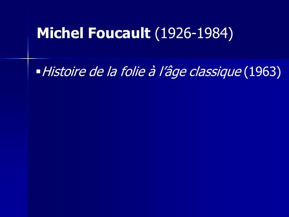 Michel Foucault (1926-1984) Histoire de la folie à l'âge classique (1963)