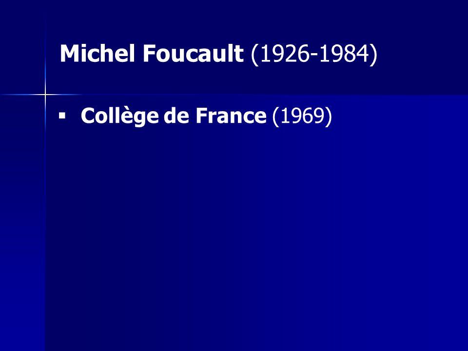 Michel Foucault (1926-1984) Collège de France (1969)