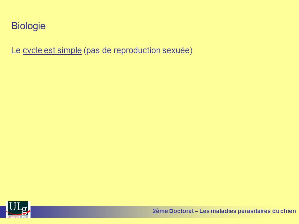 Biologie Le cycle est simple (pas de reproduction sexuée)