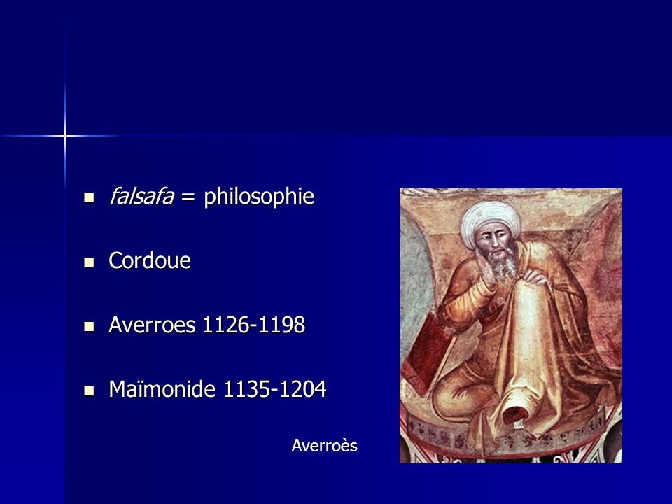 falsafa = philosophie Cordoue Averroes 1126-1198 Maïmonide 1135-1204