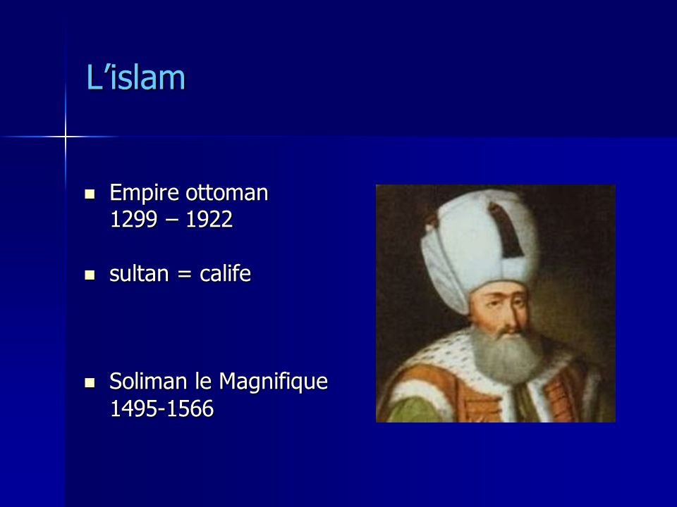 L'islam Empire ottoman 1299 – 1922 sultan = calife