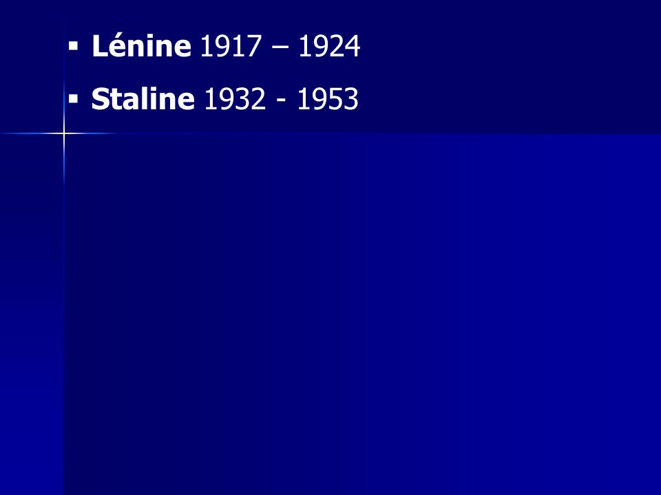 Lénine 1917 – 1924 Staline 1932 - 1953