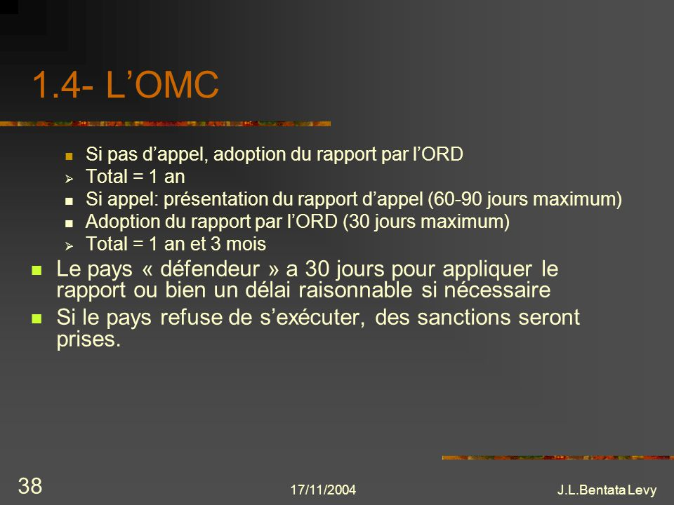 1.4- L'OMC Si pas d'appel, adoption du rapport par l'ORD. Total = 1 an. Si appel: présentation du rapport d'appel (60-90 jours maximum)
