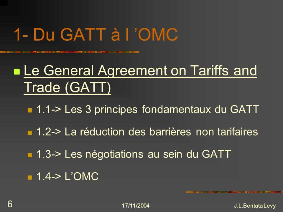 1- Du GATT à l 'OMC Le General Agreement on Tariffs and Trade (GATT)