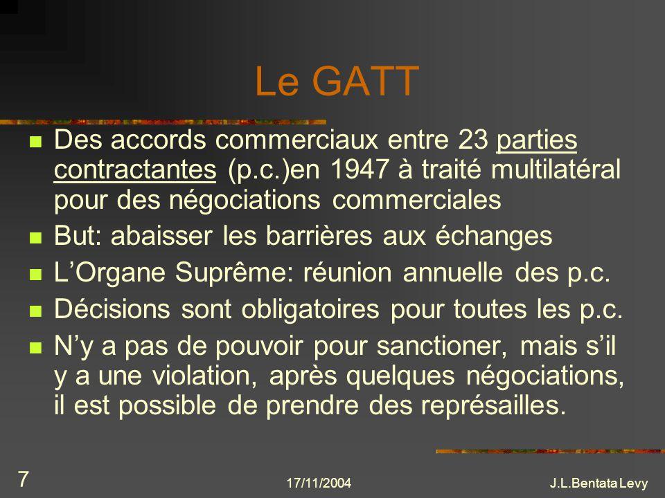 Le GATT Des accords commerciaux entre 23 parties contractantes (p.c.)en 1947 à traité multilatéral pour des négociations commerciales.