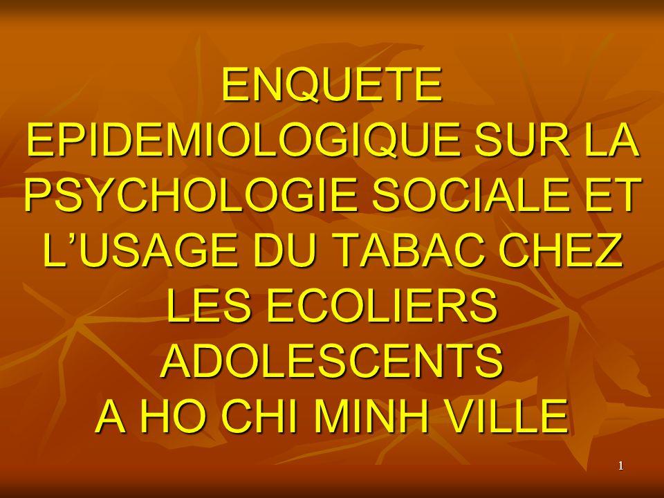 ENQUETE EPIDEMIOLOGIQUE SUR LA PSYCHOLOGIE SOCIALE ET L'USAGE DU TABAC CHEZ LES ECOLIERS ADOLESCENTS A HO CHI MINH VILLE