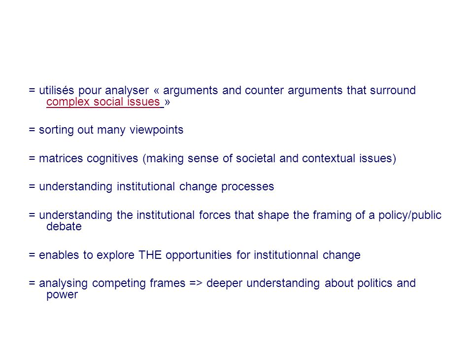 = utilisés pour analyser « arguments and counter arguments that surround complex social issues »
