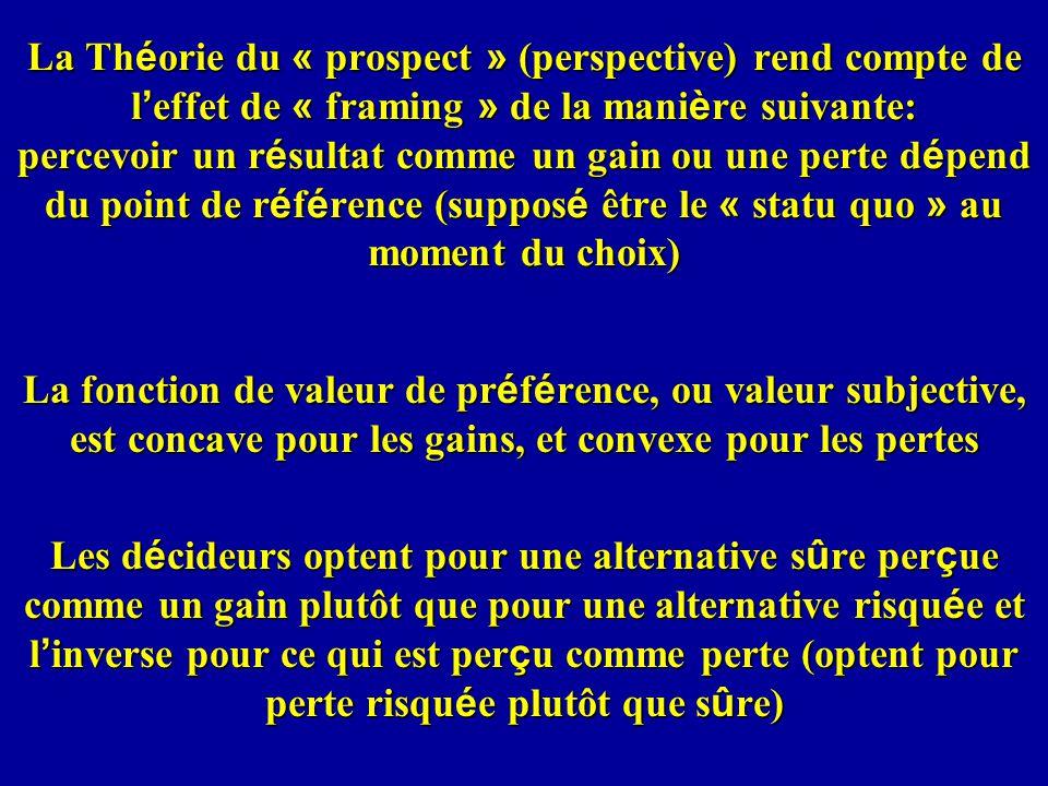 La Théorie du « prospect » (perspective) rend compte de l'effet de « framing » de la manière suivante: percevoir un résultat comme un gain ou une perte dépend du point de référence (supposé être le « statu quo » au moment du choix)