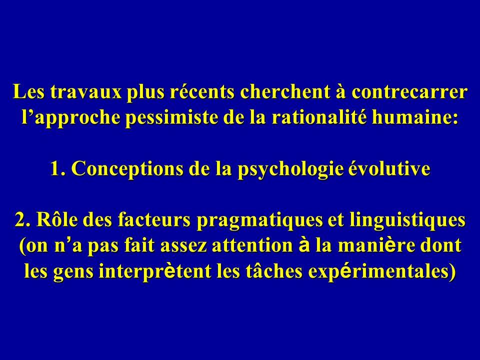 Les travaux plus récents cherchent à contrecarrer l'approche pessimiste de la rationalité humaine: 1.