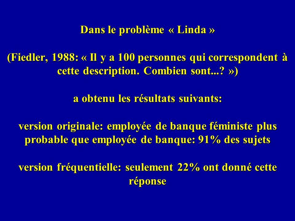 Dans le problème « Linda » (Fiedler, 1988: « Il y a 100 personnes qui correspondent à cette description.