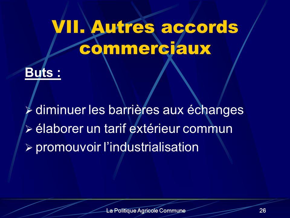 VII. Autres accords commerciaux