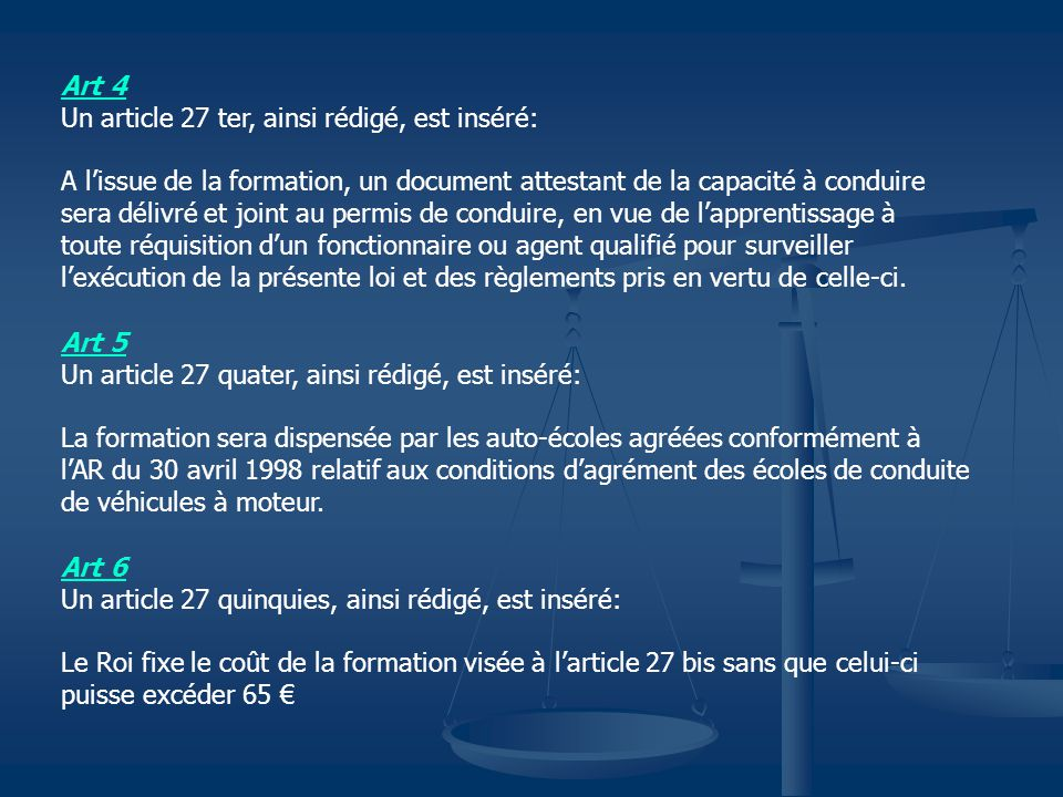 Art 4 Un article 27 ter, ainsi rédigé, est inséré: A l'issue de la formation, un document attestant de la capacité à conduire.