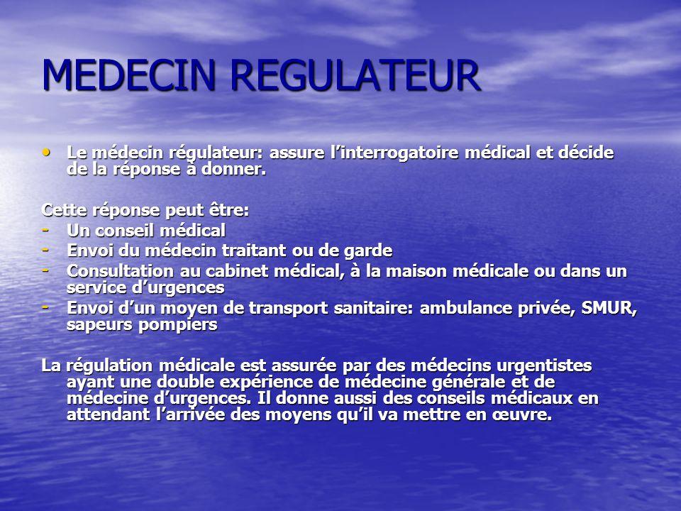 MEDECIN REGULATEUR Le médecin régulateur: assure l'interrogatoire médical et décide de la réponse à donner.
