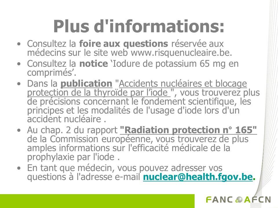 Plus d informations: Consultez la foire aux questions réservée aux médecins sur le site web www.risquenucleaire.be.