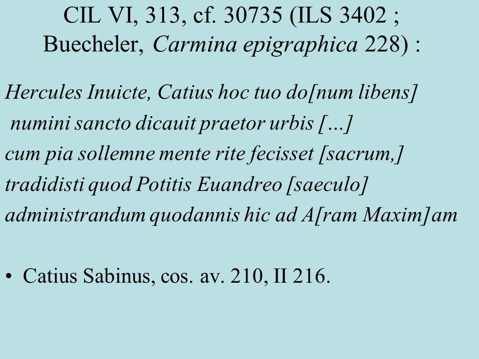 CIL VI, 313, cf. 30735 (ILS 3402 ; Buecheler, Carmina epigraphica 228) :