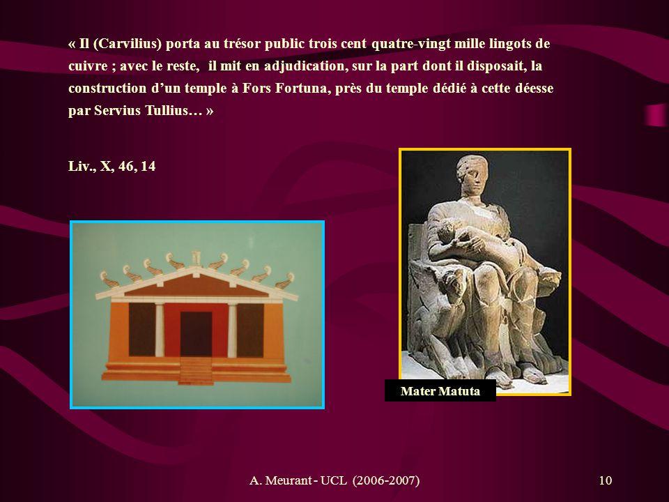 « Il (Carvilius) porta au trésor public trois cent quatre-vingt mille lingots de cuivre ; avec le reste, il mit en adjudication, sur la part dont il disposait, la construction d'un temple à Fors Fortuna, près du temple dédié à cette déesse par Servius Tullius… »