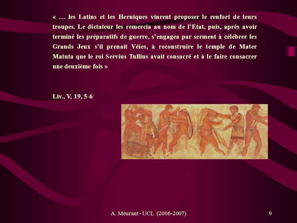 « … les Latins et les Herniques vinrent proposer le renfort de leurs troupes. Le dictateur les remercia au nom de l'Etat, puis, après avoir terminé les préparatifs de guerre, s'engagea par serment à célébrer les Grands Jeux s'il prenait Véies, à reconstruire le temple de Mater Matuta que le roi Servius Tullius avait consacré et à le faire consacrer une deuxième fois »