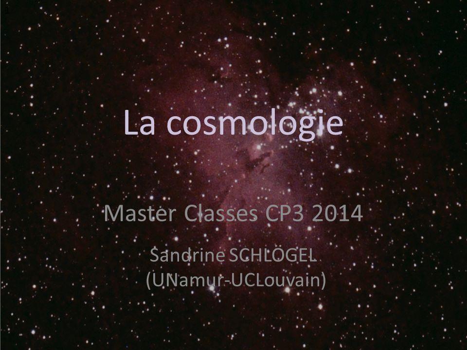 La cosmologie Master Classes CP3 2014 Sandrine SCHLÖGEL