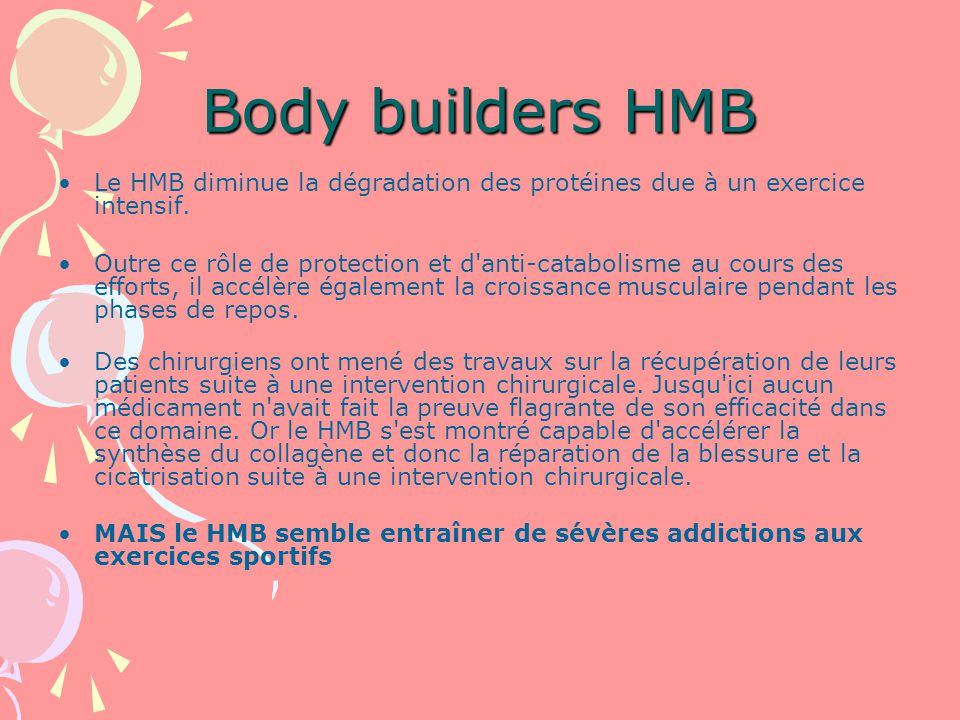 Body builders HMB Le HMB diminue la dégradation des protéines due à un exercice intensif.