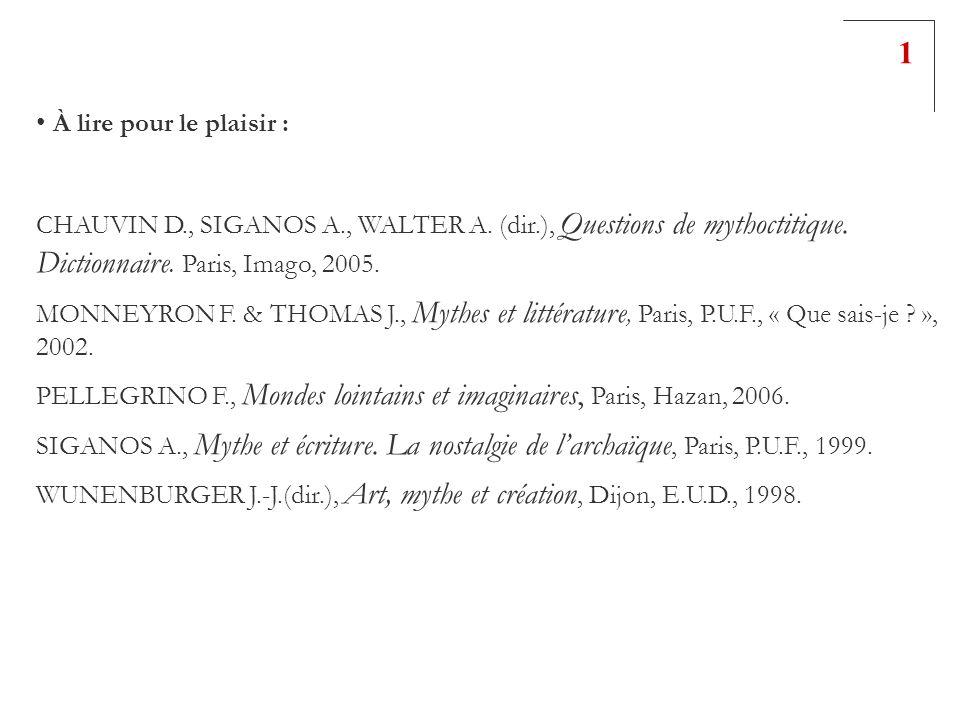 1 À lire pour le plaisir : CHAUVIN D., SIGANOS A., WALTER A. (dir.), Questions de mythoctitique. Dictionnaire. Paris, Imago, 2005.