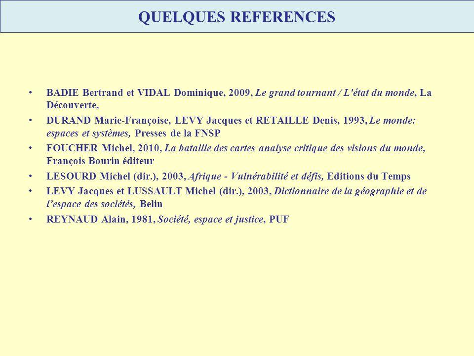 QUELQUES REFERENCES BADIE Bertrand et VIDAL Dominique, 2009, Le grand tournant / L état du monde, La Découverte,
