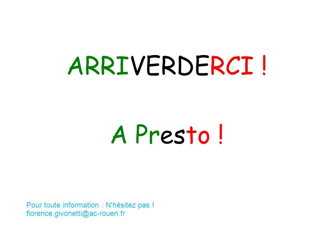 ARRIVERDERCI ! A Presto ! Pour toute information : N hésitez pas ! florence.givonetti@ac-rouen.fr