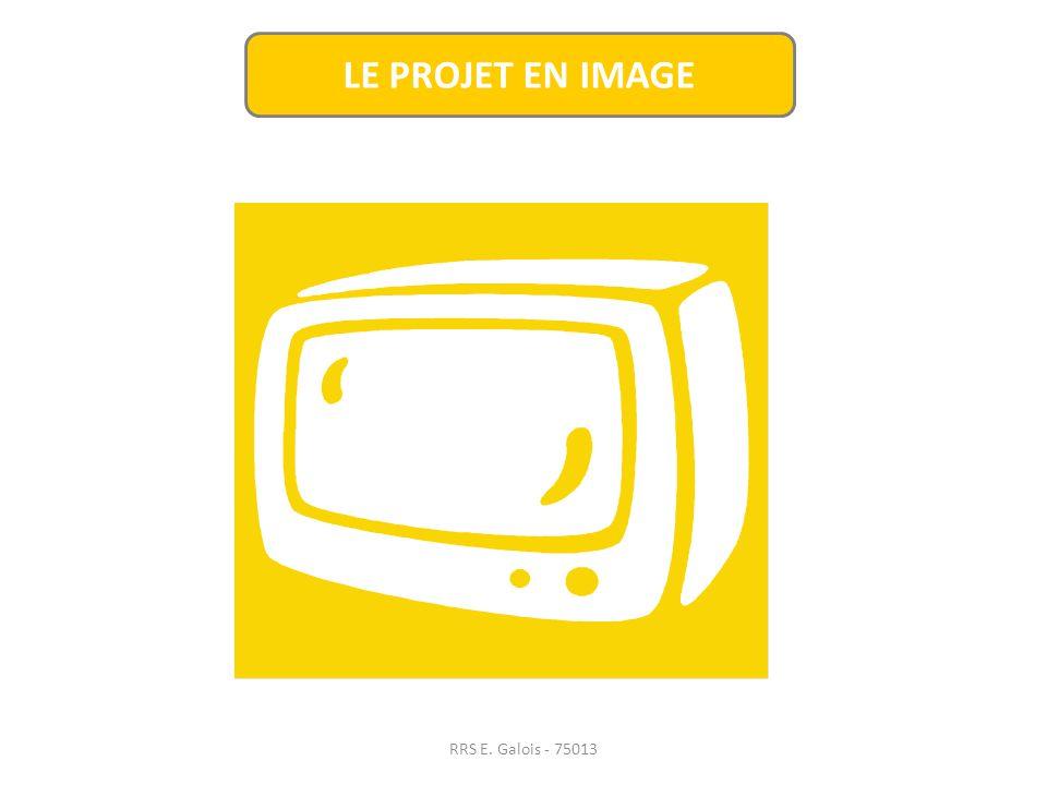 LE PROJET EN IMAGE RRS E. Galois - 75013