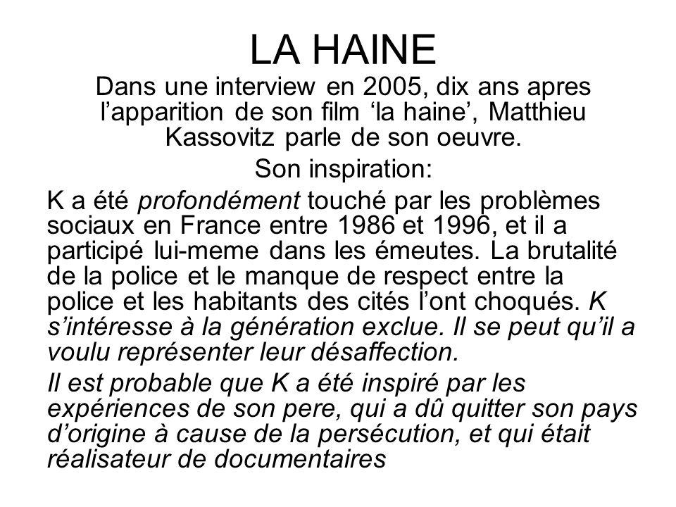 LA HAINE Dans une interview en 2005, dix ans apres l'apparition de son film 'la haine', Matthieu Kassovitz parle de son oeuvre.