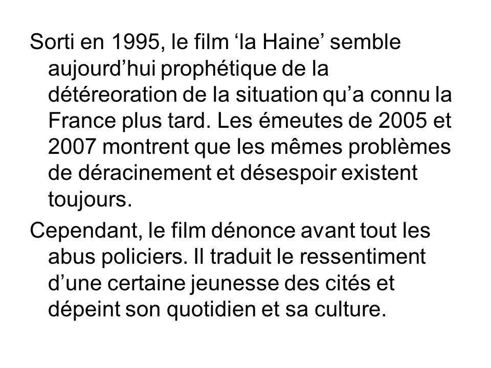 Sorti en 1995, le film 'la Haine' semble aujourd'hui prophétique de la détéreoration de la situation qu'a connu la France plus tard. Les émeutes de 2005 et 2007 montrent que les mêmes problèmes de déracinement et désespoir existent toujours.