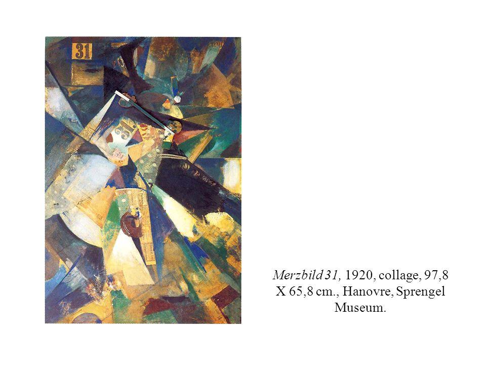 Merzbild 31, 1920, collage, 97,8 X 65,8 cm., Hanovre, Sprengel Museum.