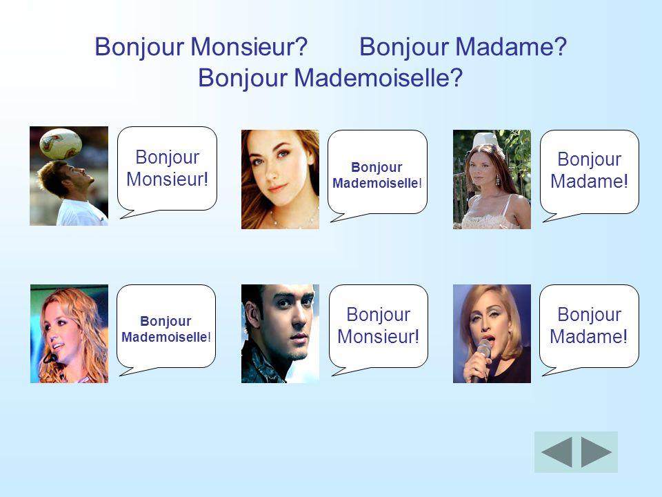 Bonjour Monsieur Bonjour Madame Bonjour Mademoiselle