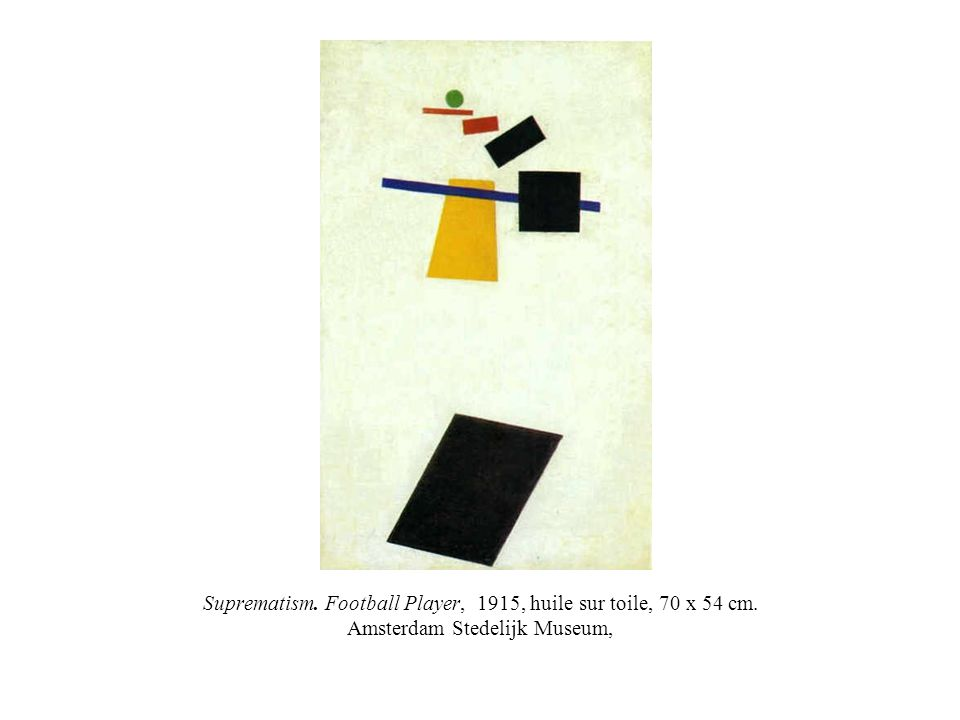 Suprematism. Football Player, 1915, huile sur toile, 70 x 54 cm