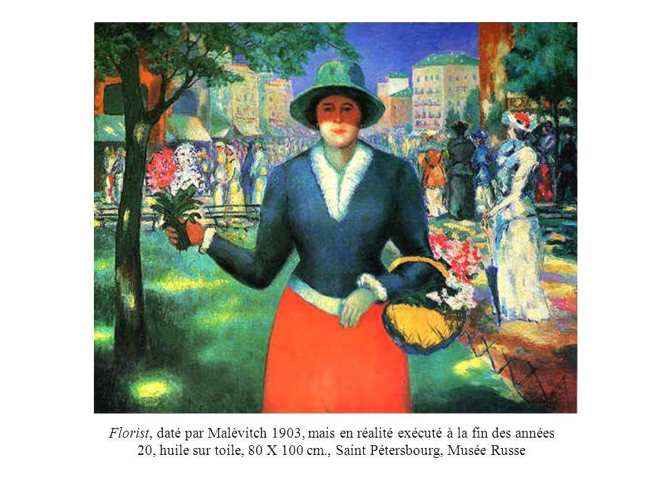 Florist, daté par Malèvitch 1903, mais en réalité exécuté à la fin des années 20, huile sur toile, 80 X 100 cm., Saint Pétersbourg, Musée Russe