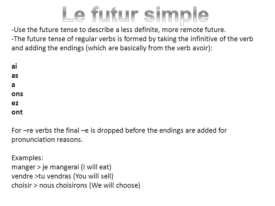 Le futur simple -Use the future tense to describe a less definite, more remote future.
