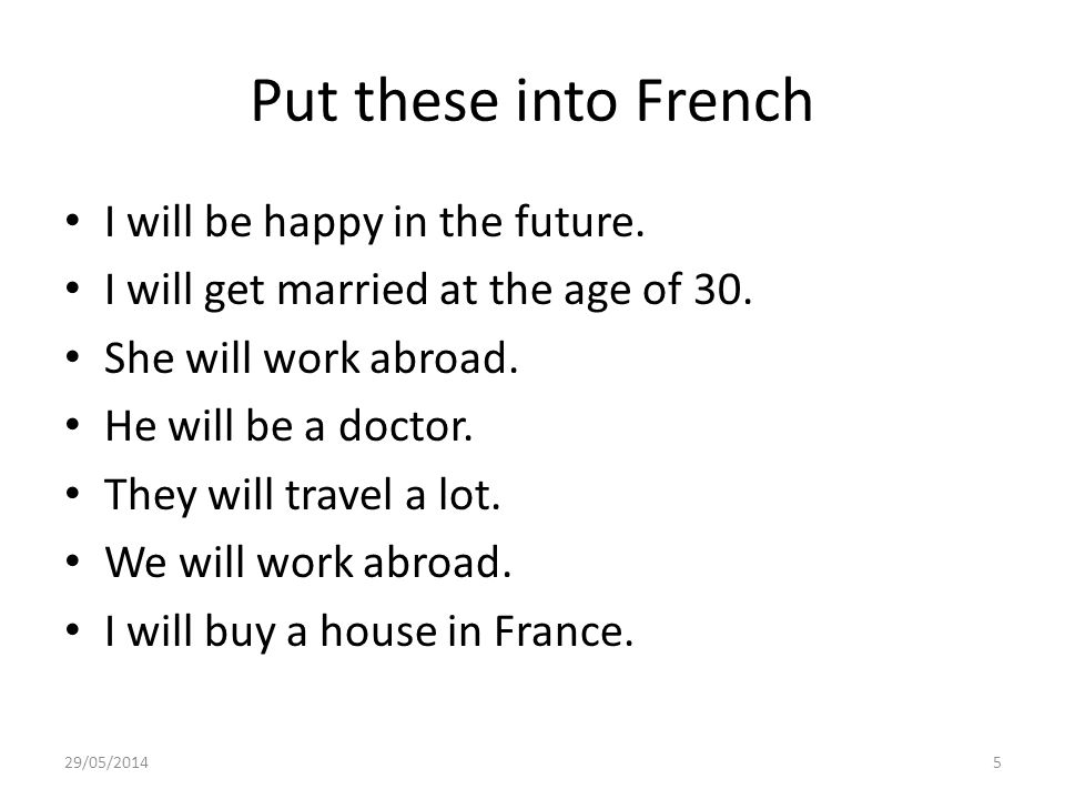Put these into French I will be happy in the future.
