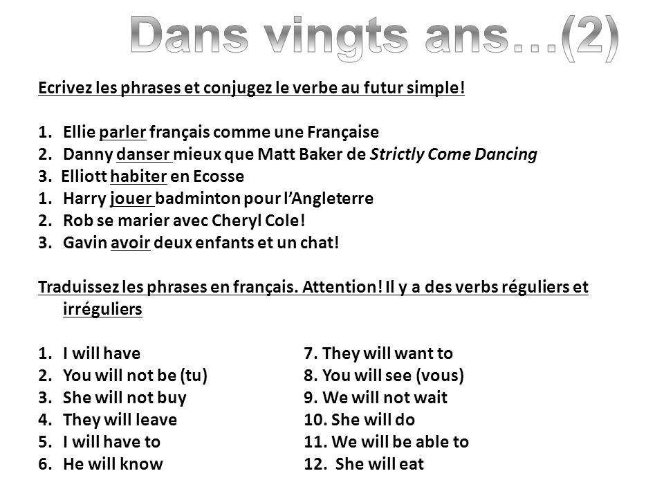 Dans vingts ans…(2) Ecrivez les phrases et conjugez le verbe au futur simple! Ellie parler français comme une Française.